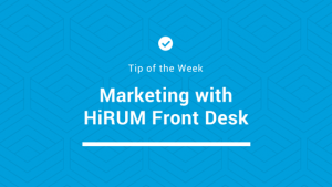 hirum-front-desk-tip-of-the-week-marketing