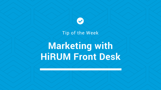 Tip Of The Week Marketing With Hirum Front Desk